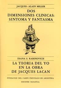 Dos dimensiones clínicas: síntoma y fantasma / La teoría del yo en la obra de Lacan