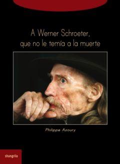 A Werner Schroeter, que no le temía a la muerte