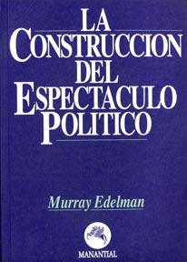 La construcción del espectáculo político