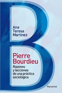Pierre Bourdieu. Razones y lecciones de una práctica sociológica
