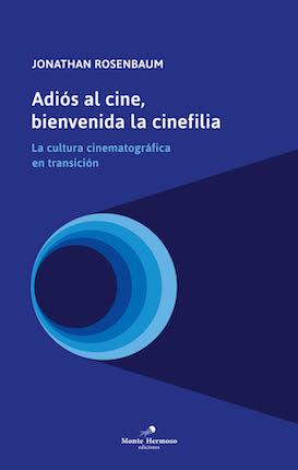 Adiós al cine, bienvenida la cinefilia